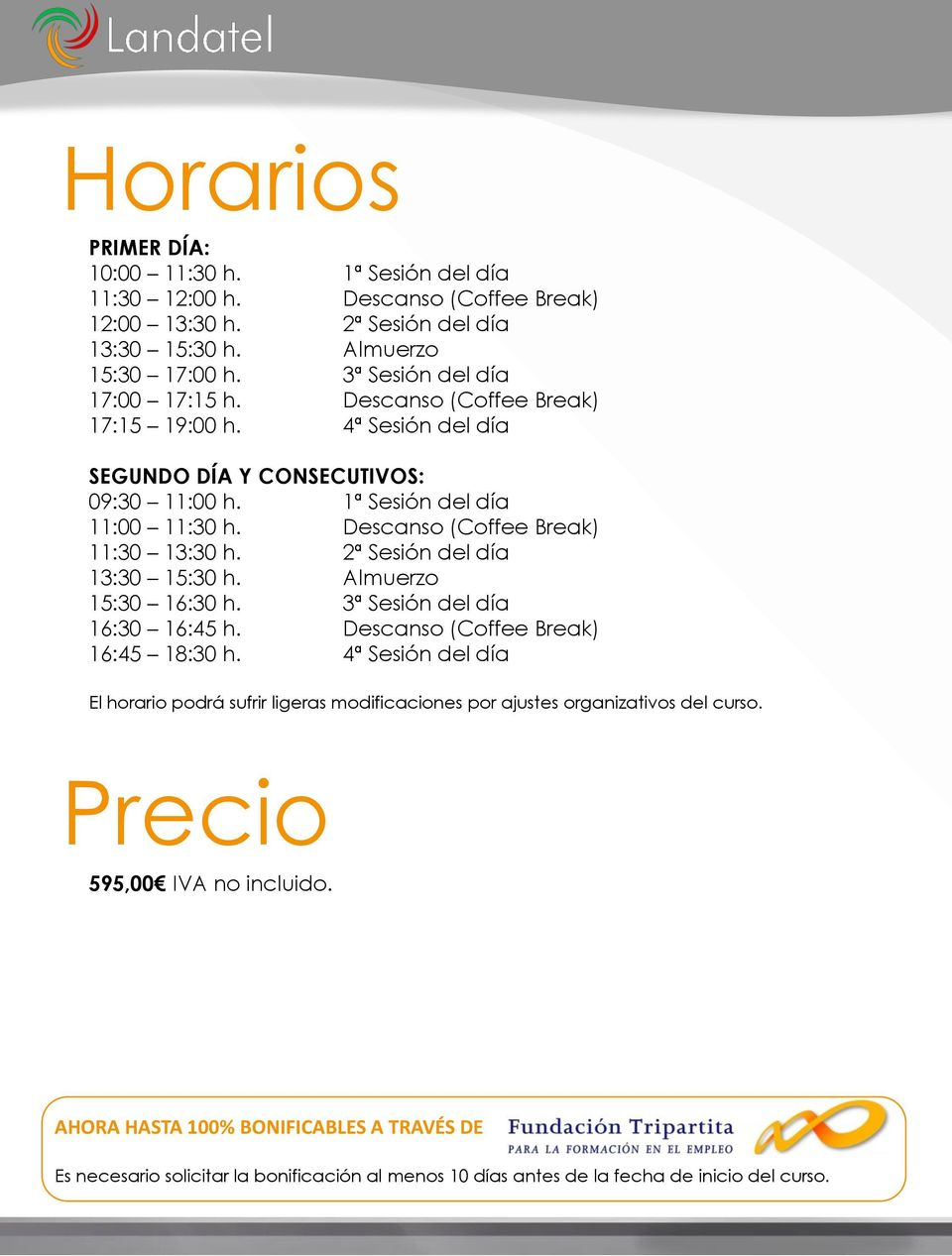 Descanso (Coffee Break) 11:30 13:30 h. 2ª Sesión del día 13:30 15:30 h. Almuerzo 15:30 16:30 h. 3ª Sesión del día 16:30 16:45 h. Descanso (Coffee Break) 16:45 18:30 h.