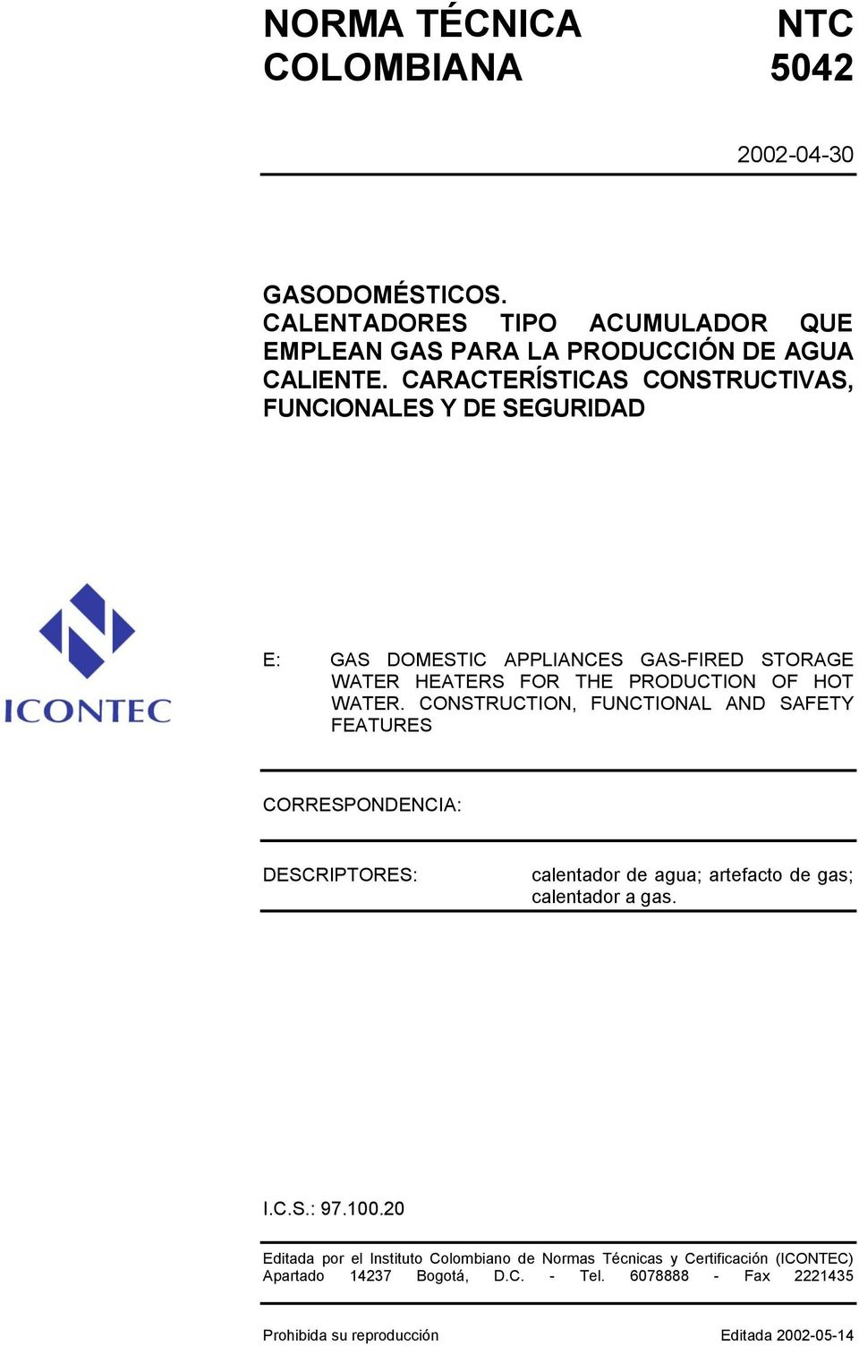 CONSTRUCTION, FUNCTIONAL AND SAFETY FEATURES CORRESPONDENCIA: DESCRIPTORES: calentador de agua; artefacto de gas; calentador a gas. I.C.S.: 97.100.