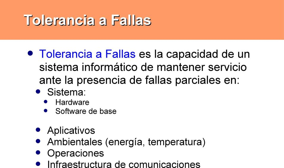 fallas parciales en: Sistema: Hardware Software de base Aplicativos