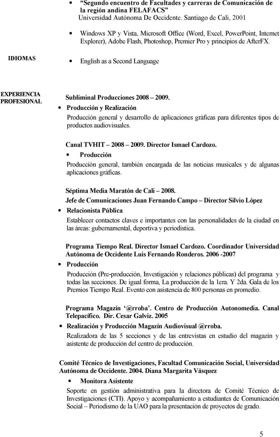 IDIOMAS English as a Second Language EXPERIENCIA PROFESIONAL Subliminal Producciones 2008 2009.