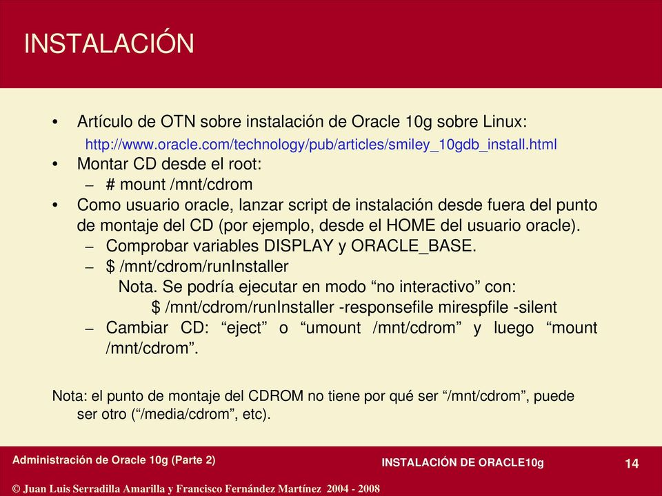 usuario oracle). Comprobar variables DISPLAY y ORACLE_BASE. $ /mnt/cdrom/runinstaller Nota.