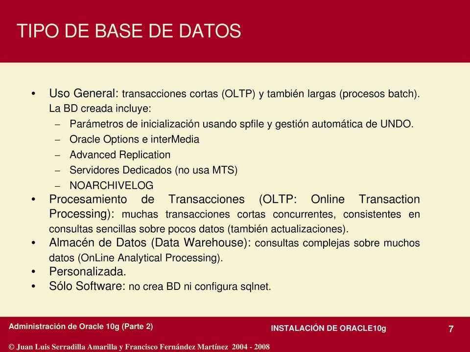 Oracle Options e intermedia Advanced Replication Servidores Dedicados (no usa MTS) NOARCHIVELOG Procesamiento de Transacciones (OLTP: Online Transaction Processing):