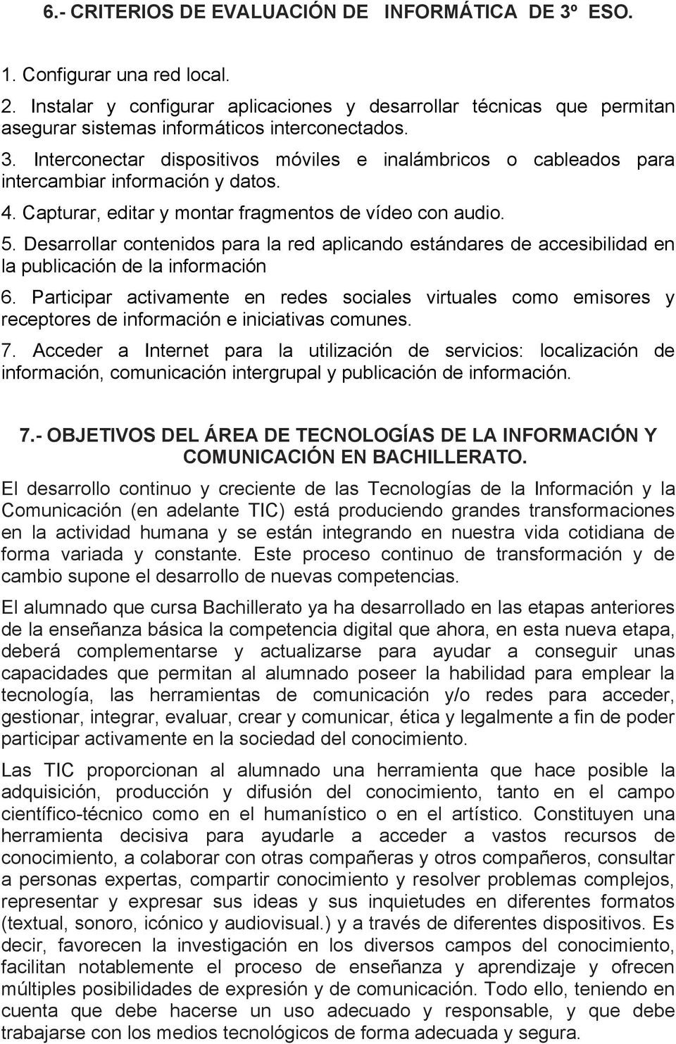 Interconectar dispositivos móviles e inalámbricos o cableados para intercambiar información y datos. 4. Capturar, editar y montar fragmentos de vídeo con audio. 5.
