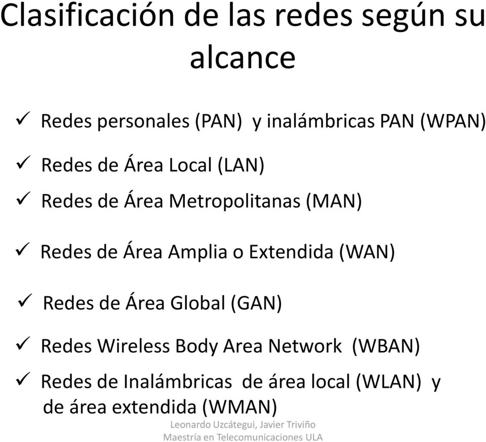 Extendida (WAN) Redes de Área Global (GAN) Redes Wireless Body Area Network (WBAN) Redes