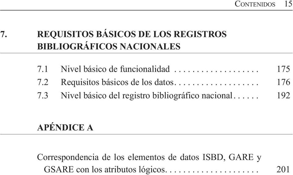 1 Nivel básic de funcinalidad... 175 7.2 Requisits básics de ls dats.... 176 7.