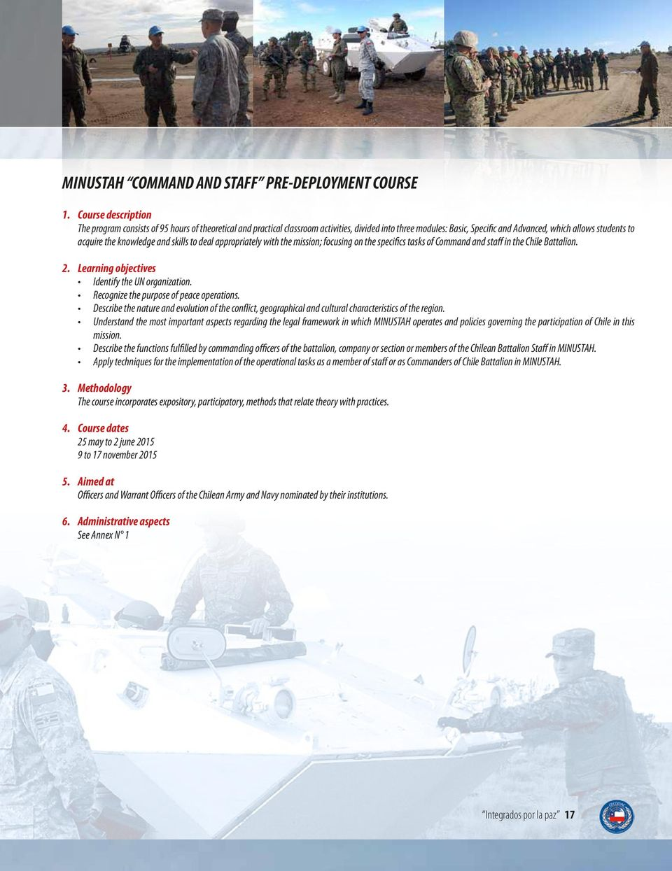 knowledge and skills to deal appropriately with the mission; focusing on the specifics tasks of Command and staff in the Chile Battalion. 2. Learning objectives Identify the UN organization.