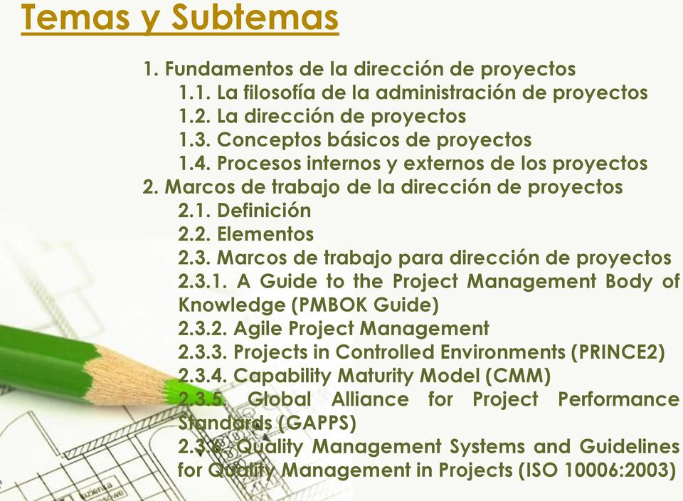 Marcos de trabajo para dirección de proyectos 2.3.1. A Guide to the Project Management Body of Knowledge (PMBOK Guide) 2.3.2. Agile Project Management 2.3.3. Projects in Controlled Environments (PRINCE2) 2.