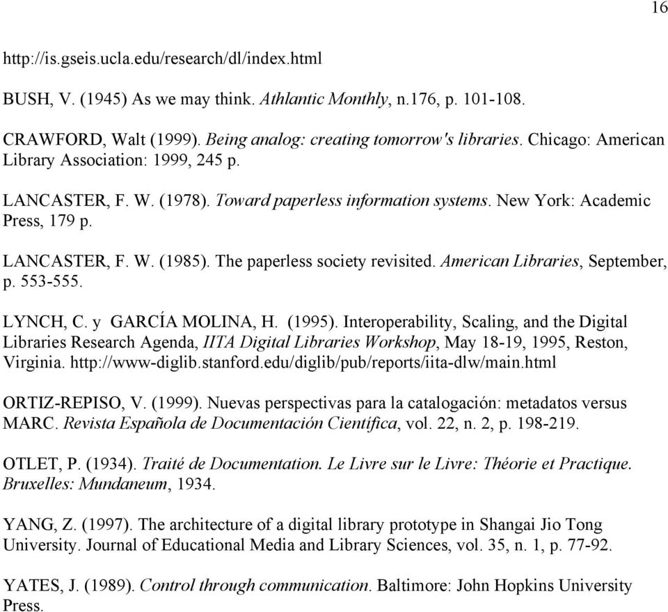 The paperless society revisited. American Libraries, September, p. 553-555. LYNCH, C. y GARCÍA MOLINA, H. (1995).