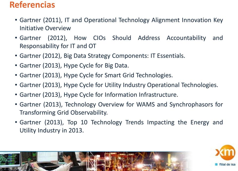 Gartner (2013), Hype Cycle for Smart Grid Technologies. Gartner (2013), Hype Cycle for Utility Industry Operational Technologies.