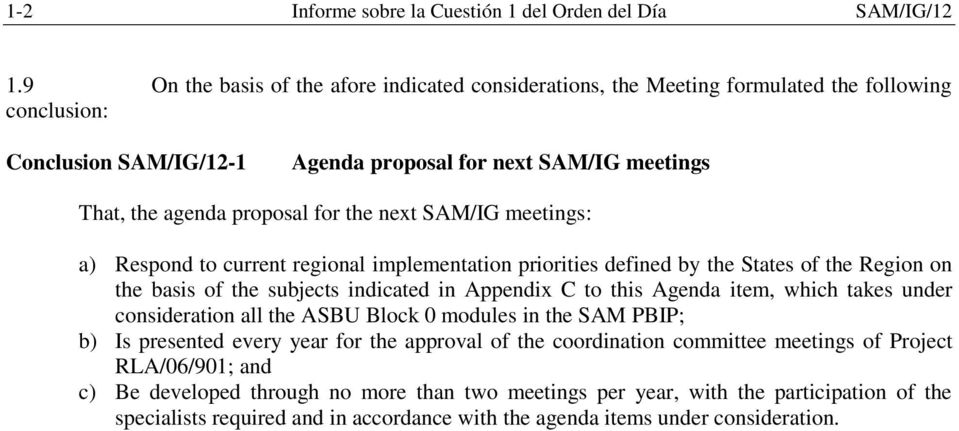 the next SAM/IG meetings: a) Respond to current regional implementation priorities defined by the States of the Region on the basis of the subjects indicated in Appendix C to this Agenda item, which