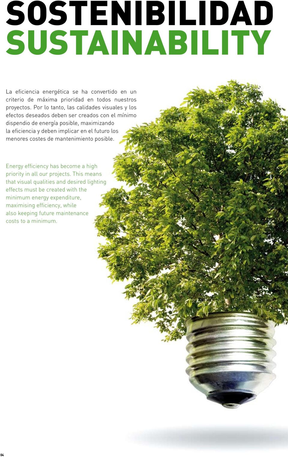 implicar en el futuro los menores costes de mantenimiento posible. Energy efficiency has become a high priority in all our projects.