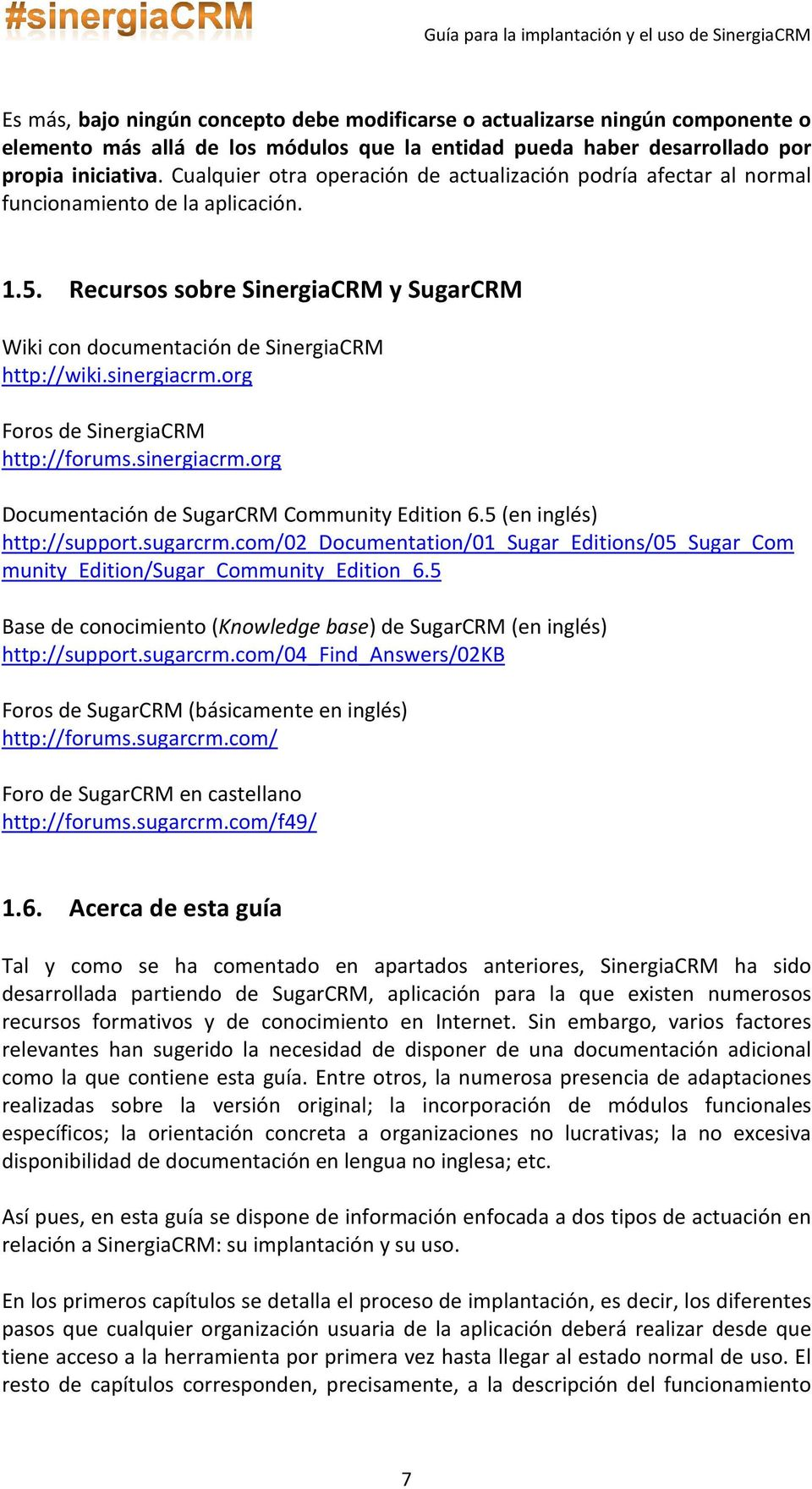 sinergiacrm.org Foros de SinergiaCRM http://forums.sinergiacrm.org Documentación de SugarCRM Community Edition 6.5 (en inglés) http://support.sugarcrm.