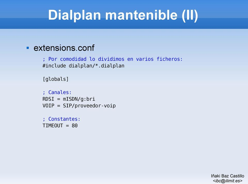 ficheros: #include dialplan/*.