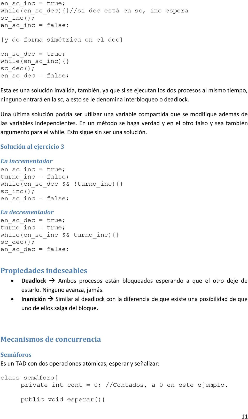 Una última solución podría ser utilizar una variable compartida que se modifique además de las variables independientes.