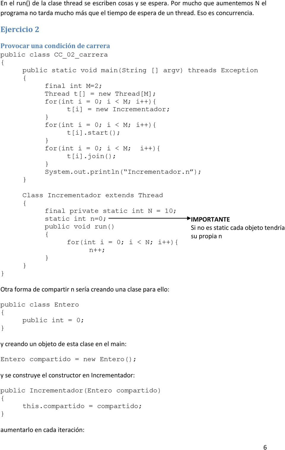 i++){ t[i] = new Incrementador; for(int i = 0; i < M; i++){ t[i].start(); for(int i = 0; i < M; i++){ t[i].join(); System.out.println( Incrementador.