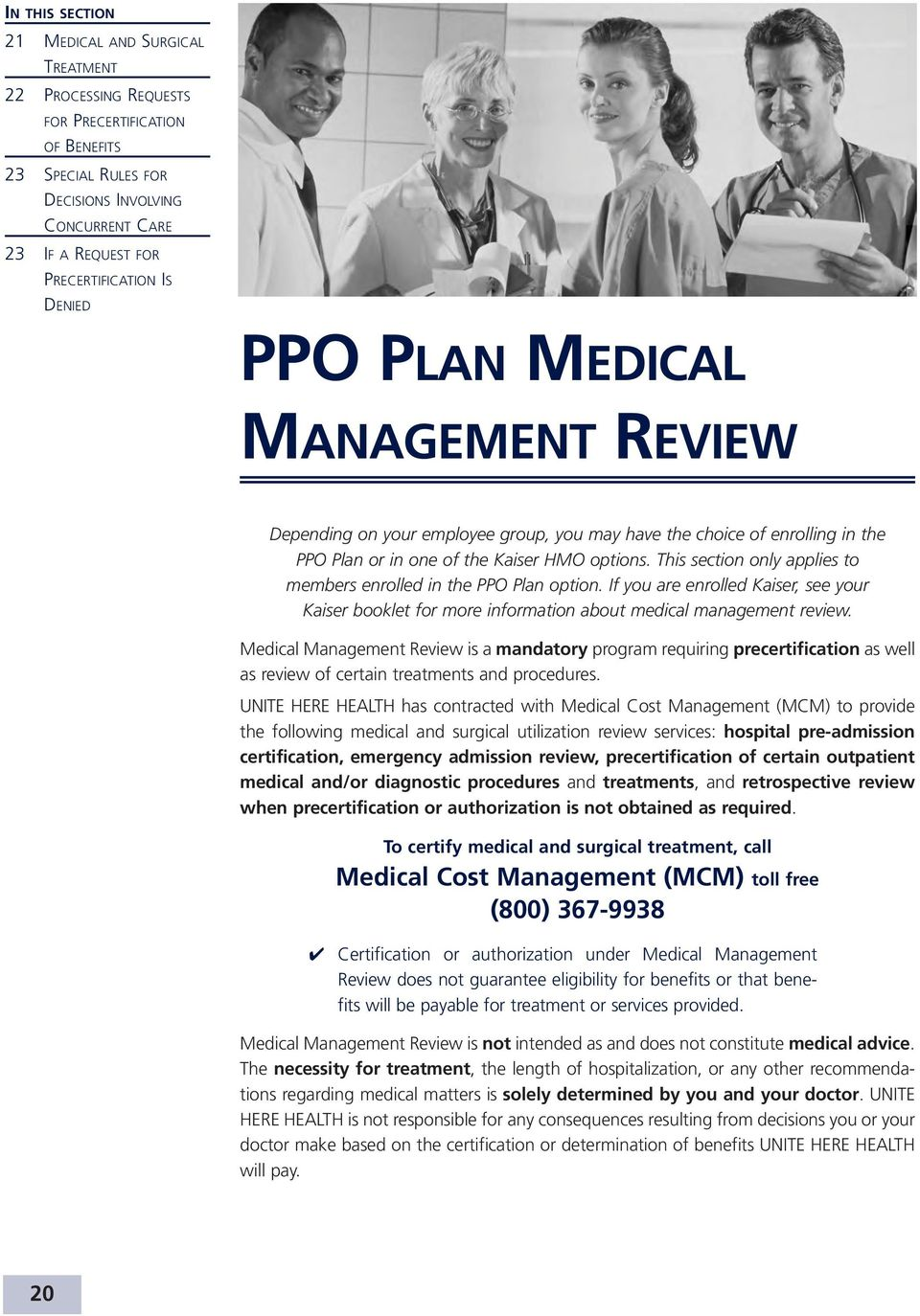 This section only applies to members enrolled in the PPO Plan option. If you are enrolled Kaiser, see your Kaiser booklet for more information about medical management review.