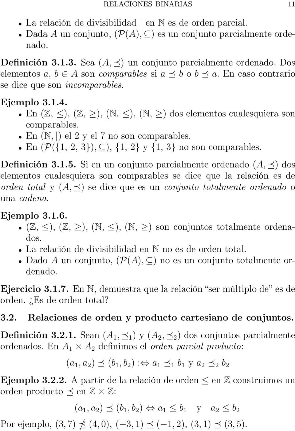 En (Z, ), (Z, ), (N, ), (N, ) dos elementos cualesquiera son comparables. En (N, ) el 2 y el 7 no son comparables. En (P({1, 2, 3}), ), {1, 2} y {1, 3} no son comparables. Definición 3.1.5.