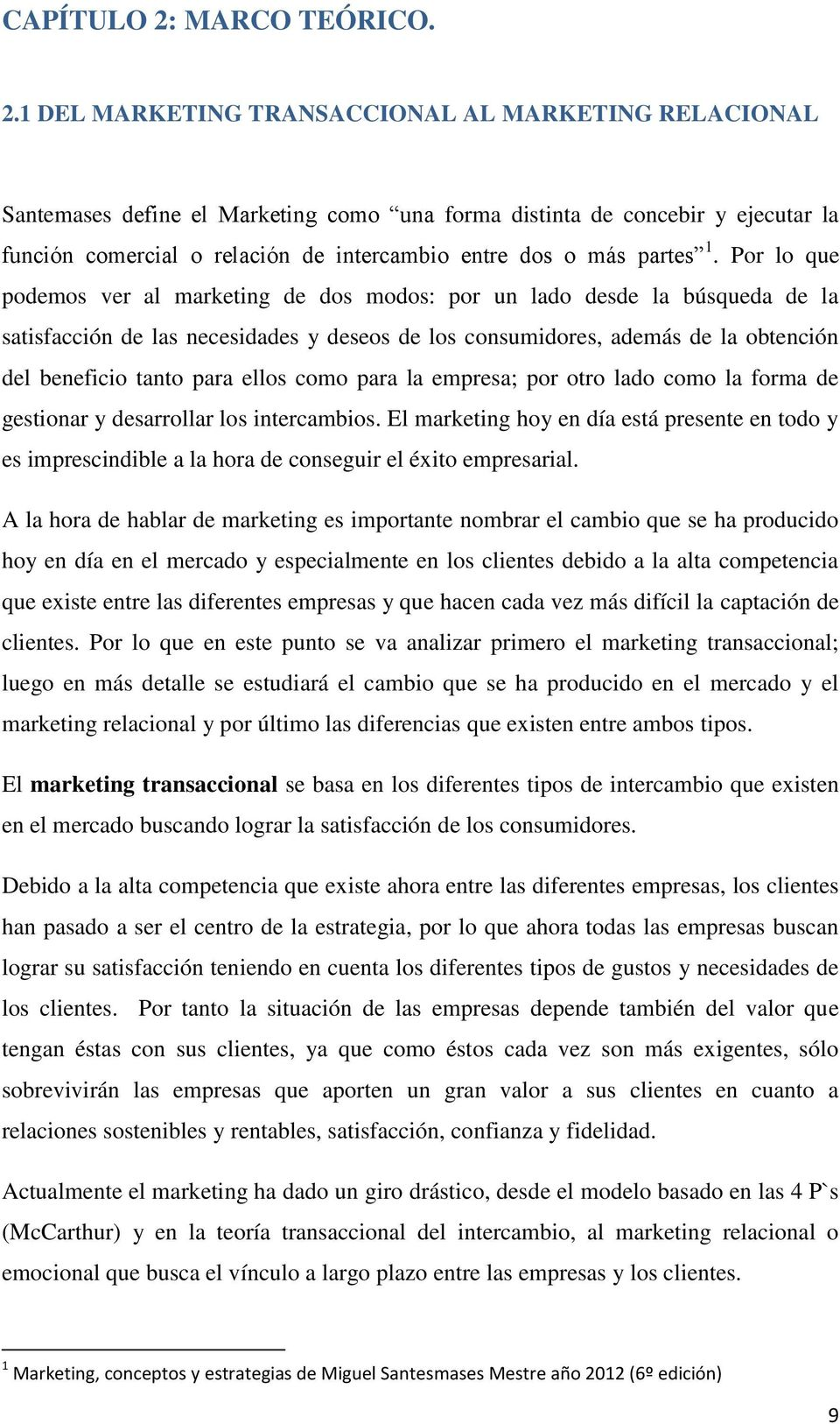 1 DEL MARKETING TRANSACCIONAL AL MARKETING RELACIONAL Santemases define el Marketing como una forma distinta de concebir y ejecutar la función comercial o relación de intercambio entre dos o más
