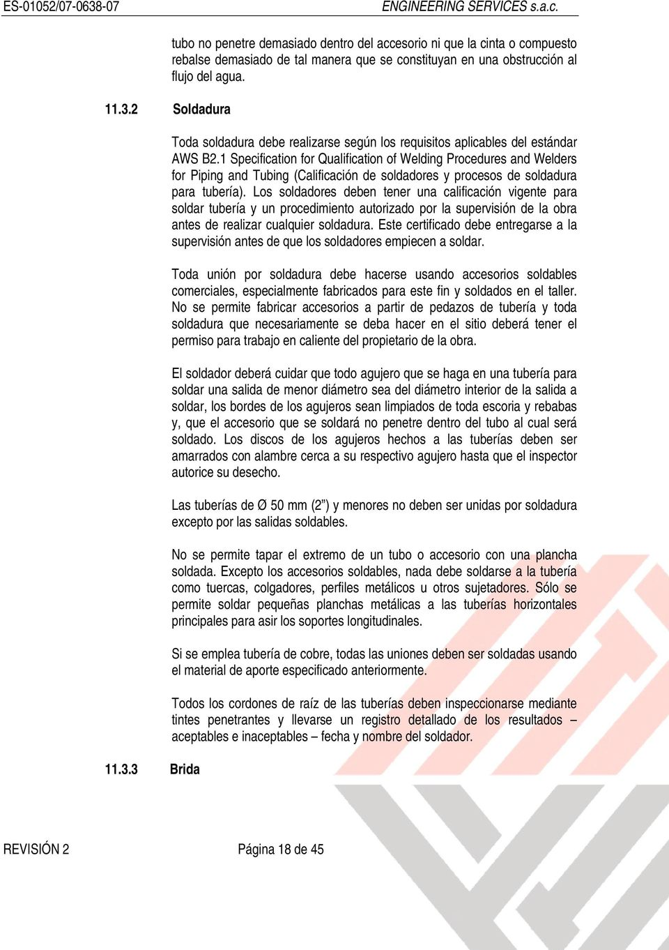 1 Specification for Qualification of Welding Procedures and Welders for Piping and Tubing (Calificación de soldadores y procesos de soldadura para tubería).
