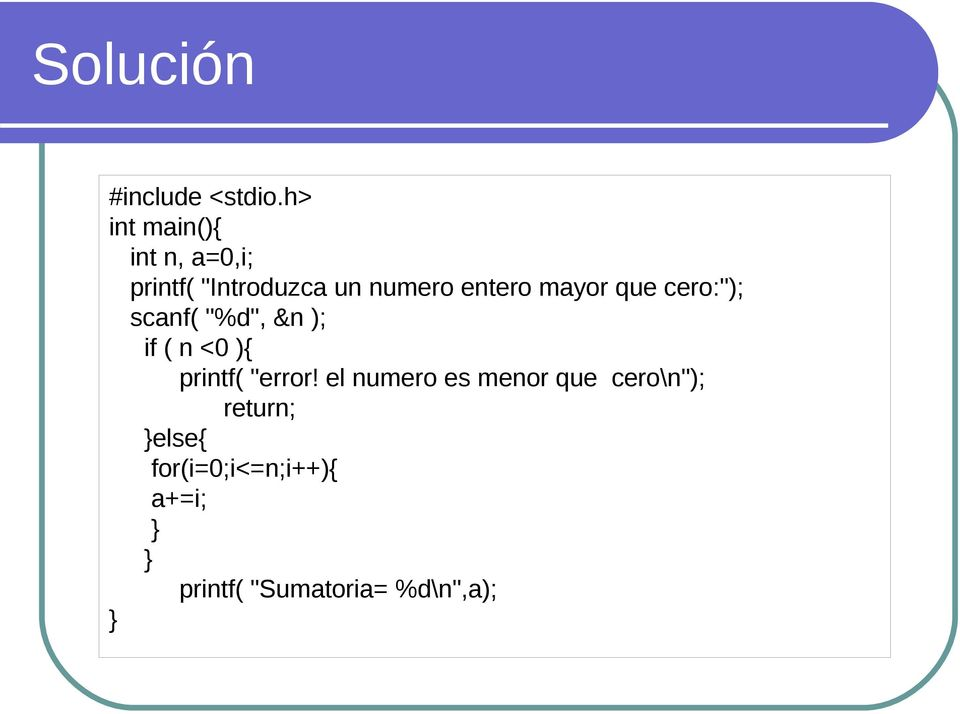 "mayor que cero:""); scanf( ""%d"", &n ); if ( n <0 ){ printf( ""error!"