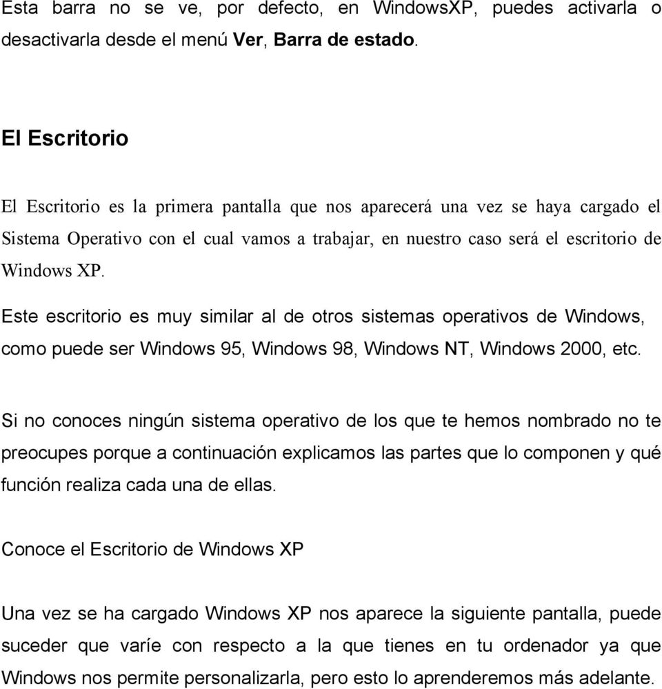 Este escritorio es muy similar al de otros sistemas operativos de Windows, como puede ser Windows 95, Windows 98, Windows NT, Windows 2000, etc.
