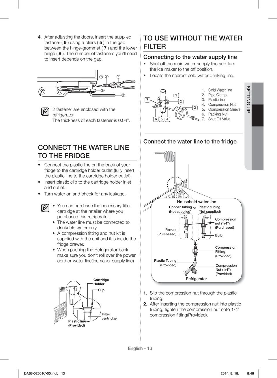 TO USE WITHOUT THE WATER FILTER Connecting to the water supply line Shut off the main water supply line and turn the Ice maker to the off position. Locate the nearest cold water drinking line.