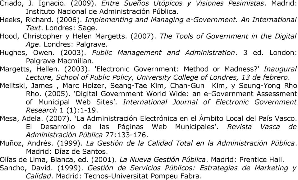 Public Management and Administration. 3 ed. London: Palgrave Macmillan. Margetts, Hellen. (2003). 'Electronic Government: Method or Madness?