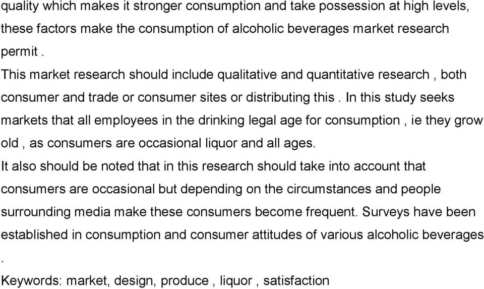 In this study seeks markets that all employees in the drinking legal age for consumption, ie they grow old, as consumers are occasional liquor and all ages.