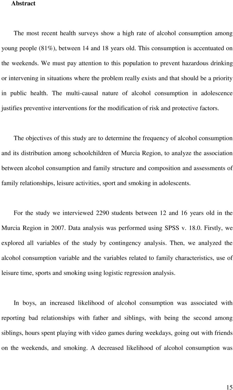 The multi-causal nature of alcohol consumption in adolescence justifies preventive interventions for the modification of risk and protective factors.