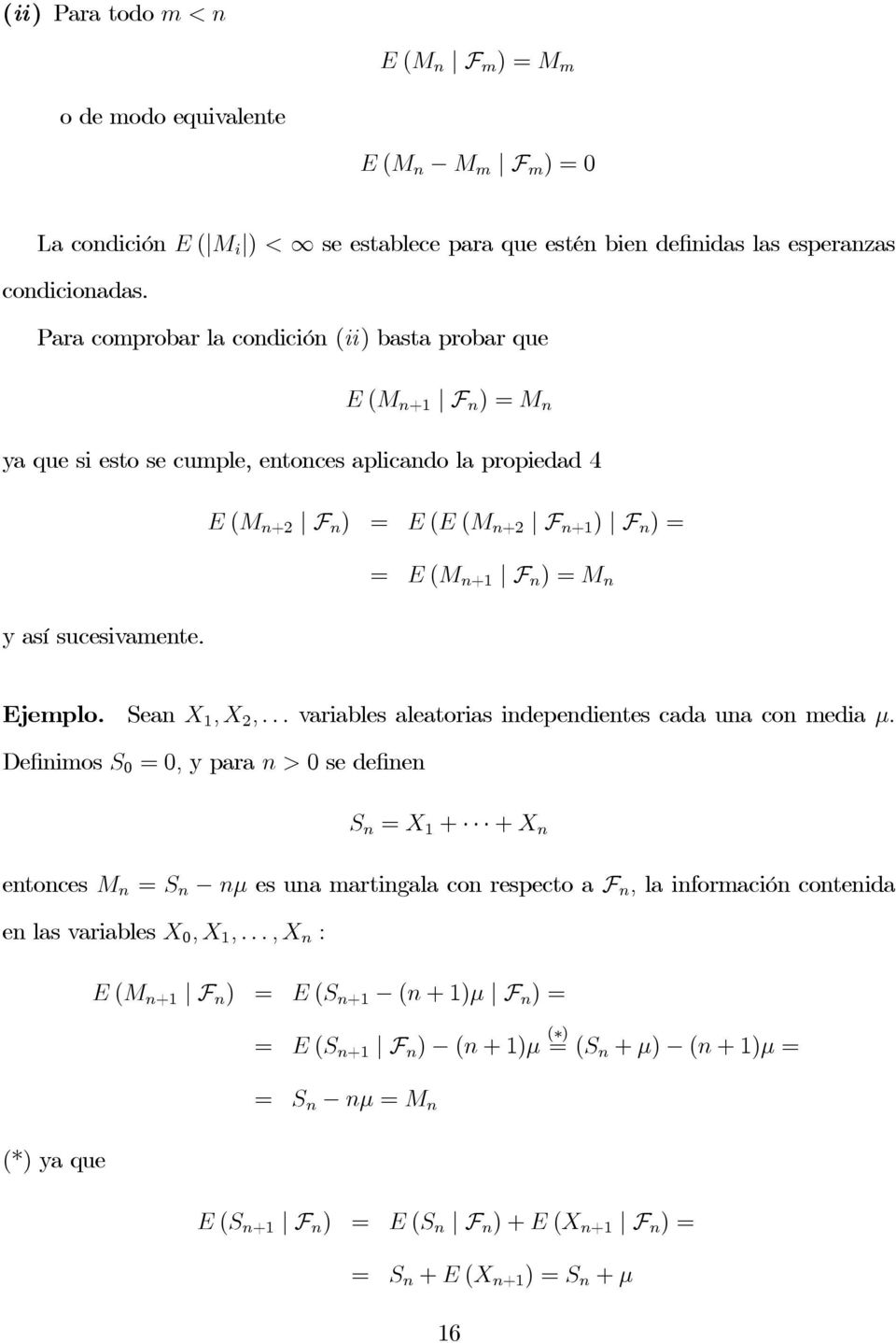 = E (M n+ F n )=M n Ejemplo. Sean X,X 2,... variables aleatorias independientes cada una con media µ.