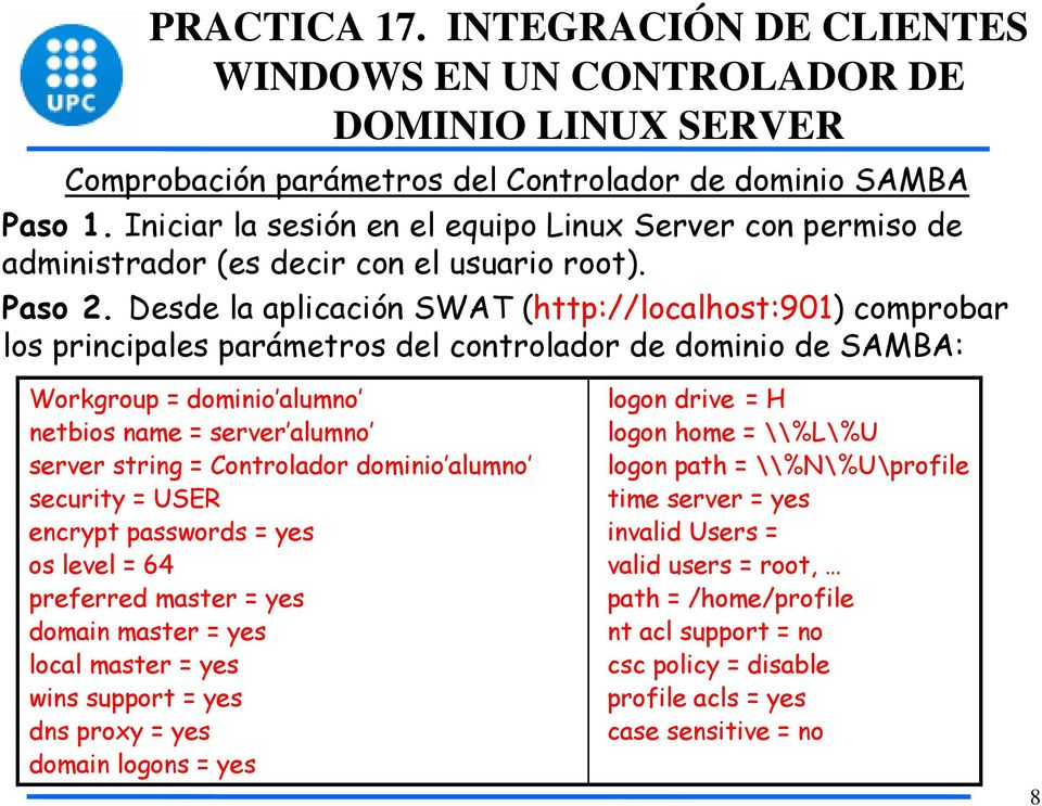 Controlador dominio alumno security = USER encrypt passwords = yes os level = 64 preferred master = yes domain master = yes local master = yes wins support = yes dns proxy = yes domain logons = yes