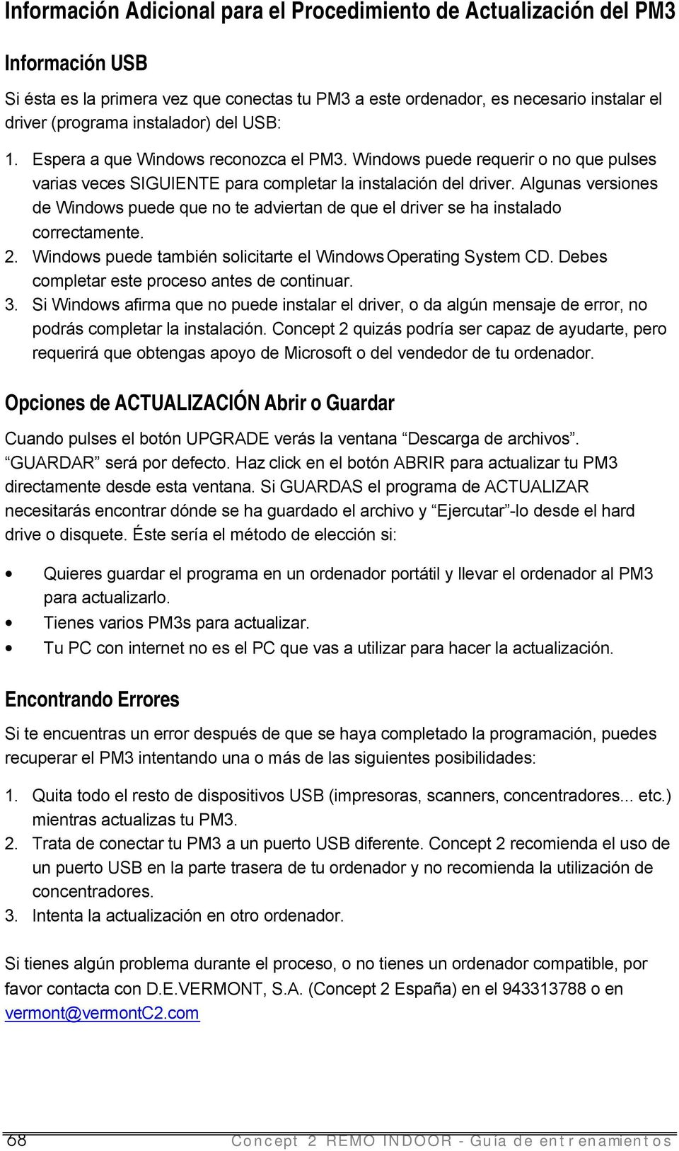 Algunas versiones de Windows puede que no te adviertan de que el driver se ha instalado correctamente. 2. Windows puede también solicitarte el Windows Operating System CD.