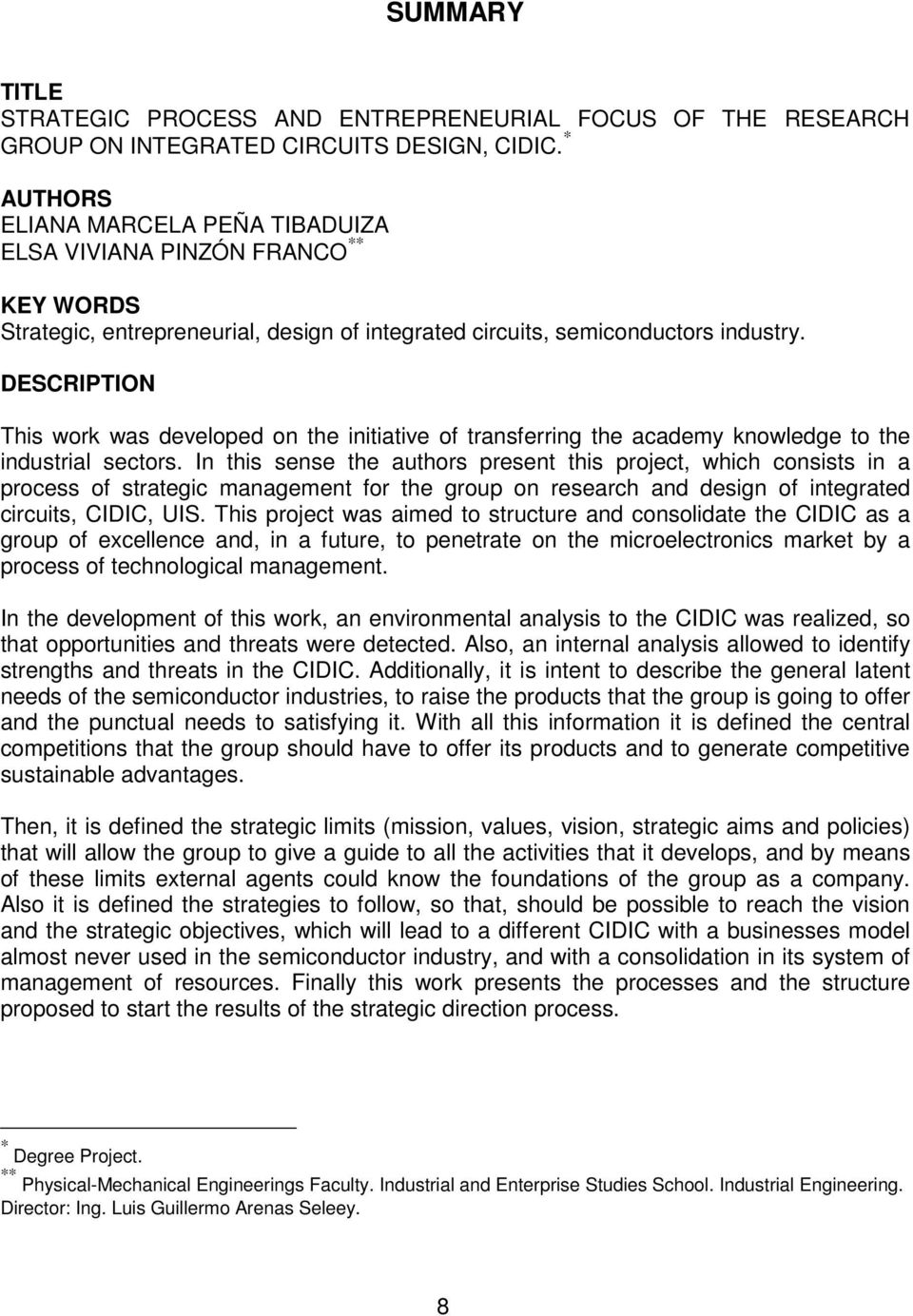 DESCRIPTION This work was developed on the initiative of transferring the academy knowledge to the industrial sectors.