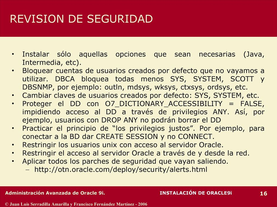 Proteger el DD con O7_DICTIONARY_ACCESSIBILITY = FALSE, impidiendo acceso al DD a través de privilegios ANY.