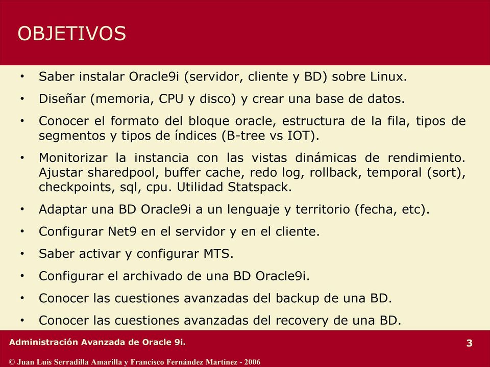 Ajustar sharedpool, buffer cache, redo log, rollback, temporal (sort), checkpoints, sql, cpu. Utilidad Statspack. Adaptar una BD Oracle9i a un lenguaje y territorio (fecha, etc).