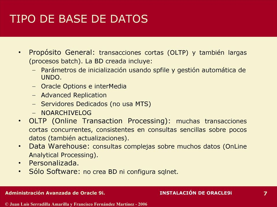 Oracle Options e intermedia Advanced Replication Servidores Dedicados (no usa MTS) NOARCHIVELOG OLTP (Online Transaction Processing): muchas transacciones