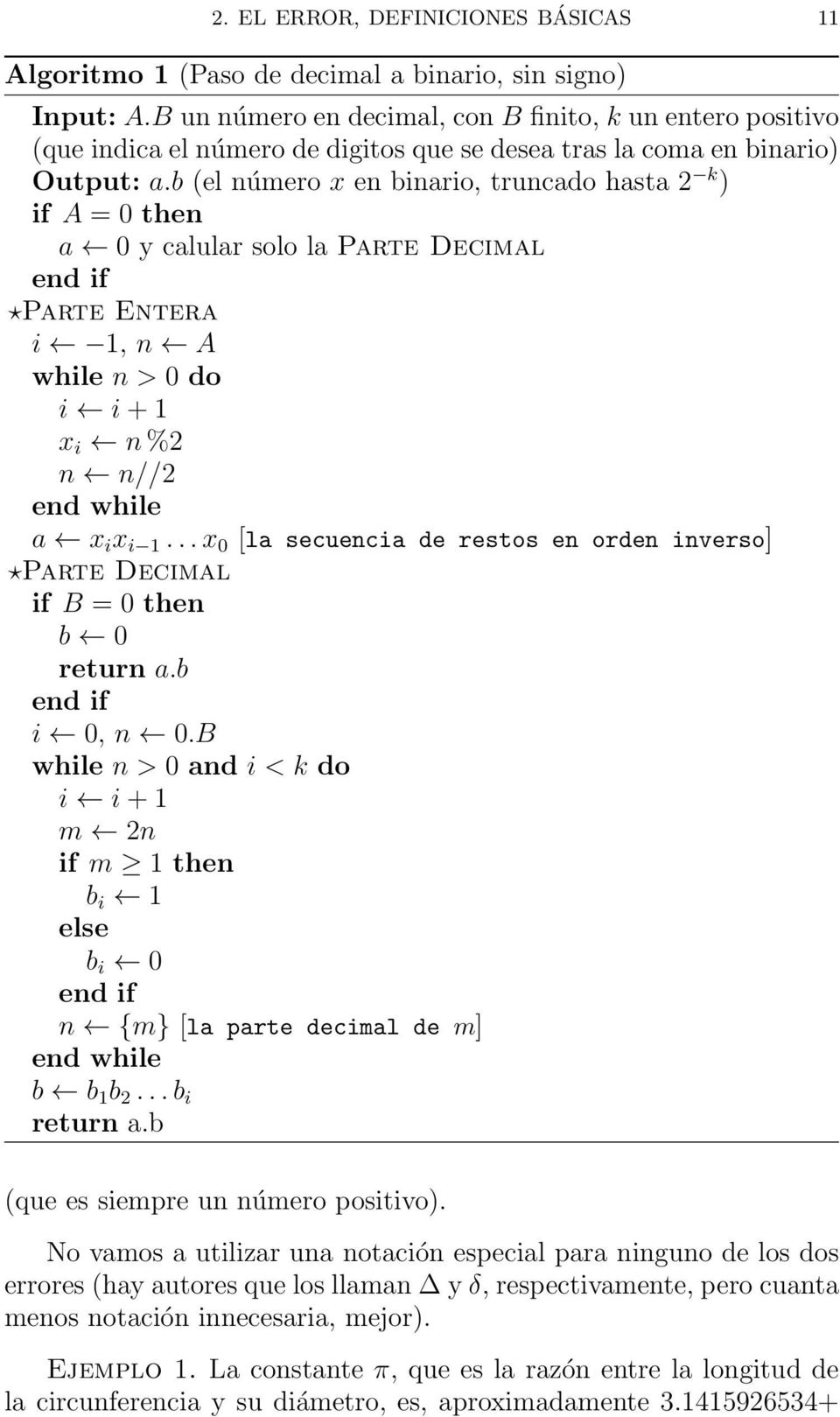 b (el número x en binario, truncado hasta 2 k ) if A = 0 then a 0 y calular solo la Parte Decimal end if Parte Entera i 1, n A while n > 0 do i i + 1 x i n %2 n n//2 end while a x i x i 1.