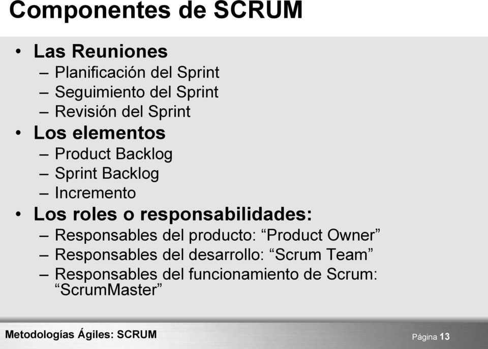 roles o responsabilidades: Responsables del producto: Product Owner Responsables
