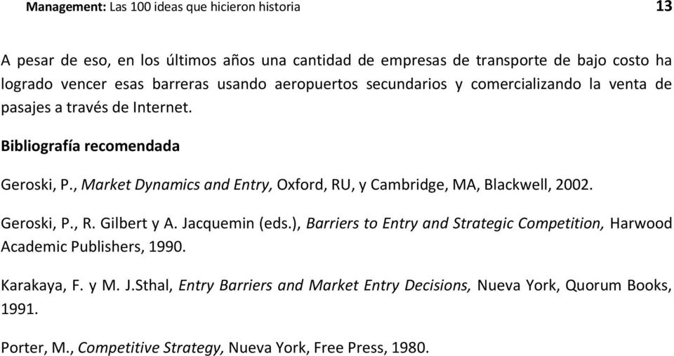 , Market Dynamics and Entry, Oxford, RU, y Cambridge, MA, Blackwell, 2002. Geroski, P., R. Gilbert y A. Jacquemin (eds.