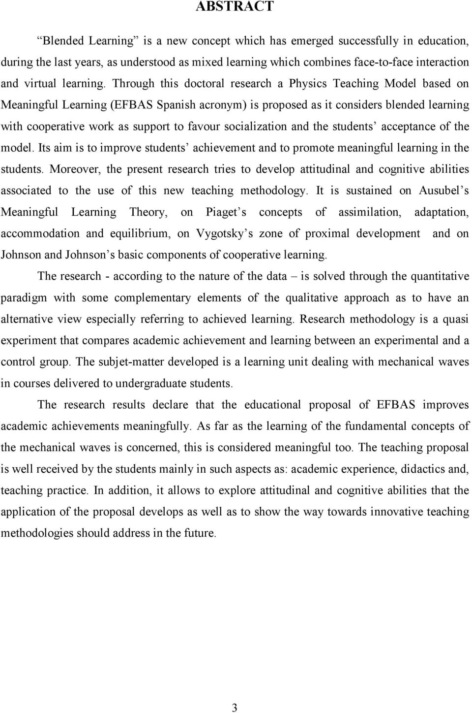 Through this doctoral research a Physics Teaching Model based on Meaningful Learning (EFBAS Spanish acronym) is proposed as it considers blended learning with cooperative work as support to favour