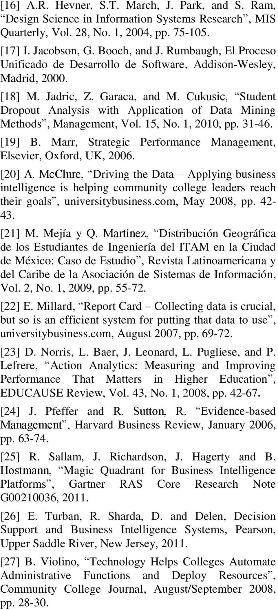 Cukusic, Student Dropout Analysis with Application of Data Mining Methods, Management, Vol. 15, No. 1, 2010, pp. 31-46. [19] B. Marr, Strategic Performance Management, Elsevier, Oxford, UK, 2006.