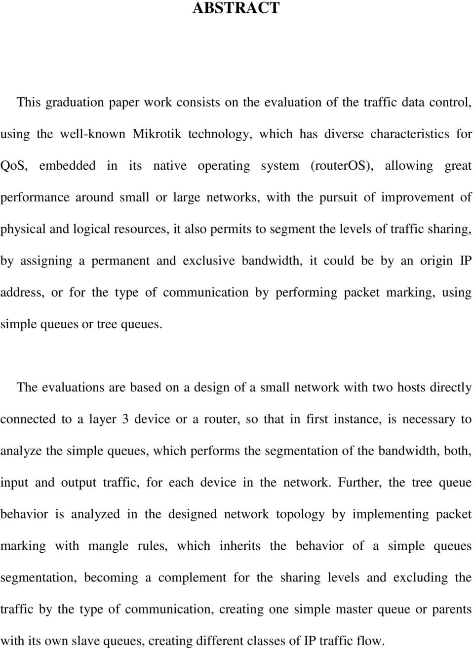 traffic sharing, by assigning a permanent and exclusive bandwidth, it could be by an origin IP address, or for the type of communication by performing packet marking, using simple queues or tree