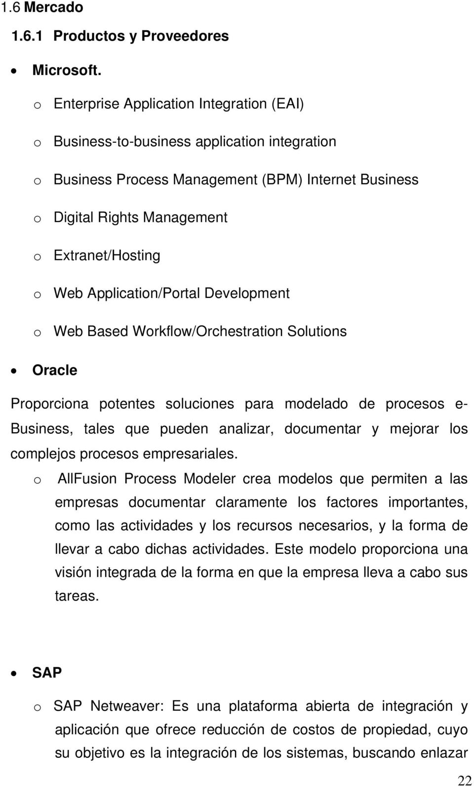 Application/Portal Development o Web Based Workflow/Orchestration Solutions Oracle Proporciona potentes soluciones para modelado de procesos e- Business, tales que pueden analizar, documentar y