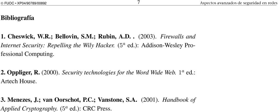 Firewalls and Internet Security: Repelling the Wily Hacker. (5 a ed.): Addison-Wesley Professional Computing. 2. Oppliger, R.