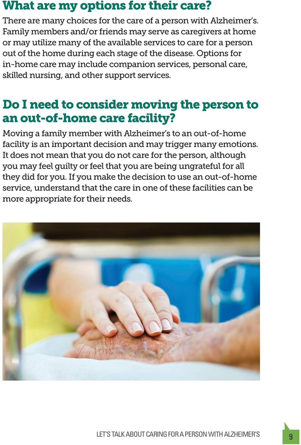 Options for in-home care may include companion services, personal care, skilled nursing, and other support services. Do I need to consider moving the person to an out-of-home care facility?