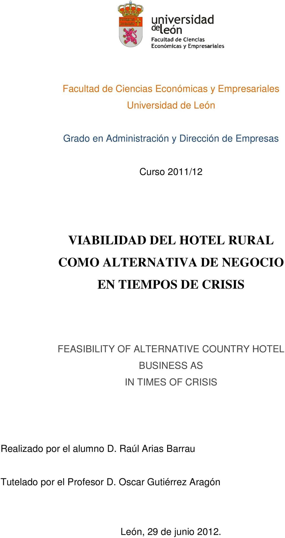 TIEMPOS DE CRISIS FEASIBILITY OF ALTERNATIVE COUNTRY HOTEL BUSINESS AS IN TIMES OF CRISIS Realizado