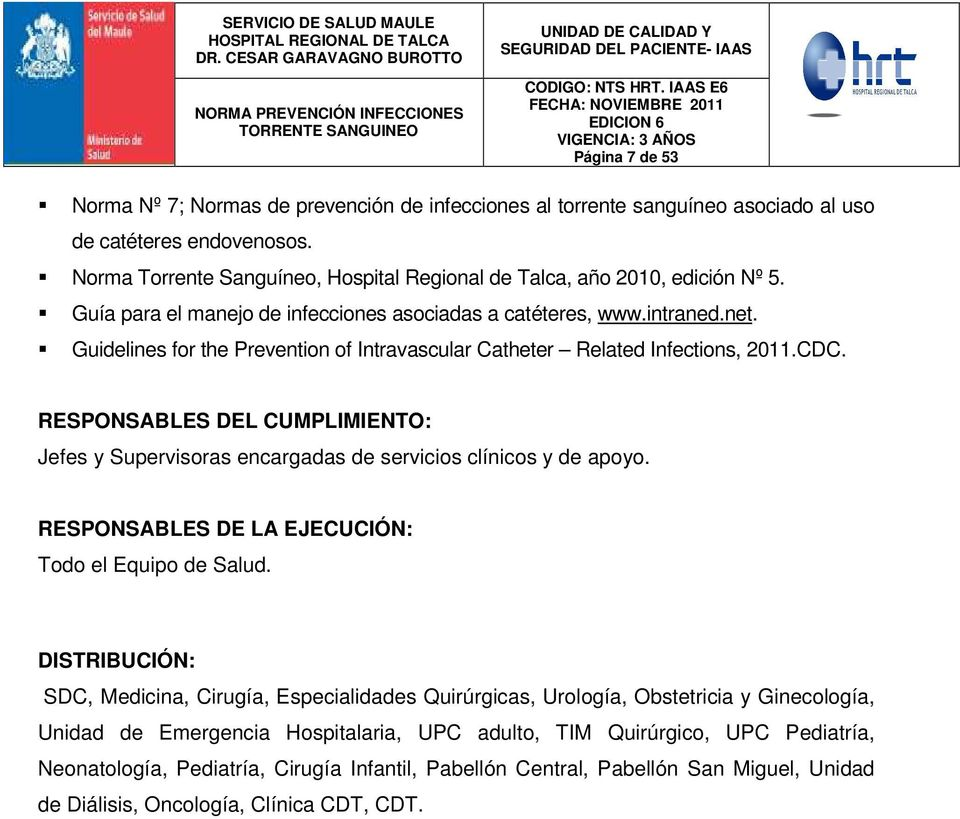 Guidelines for the Prevention of Intravascular Catheter Related Infections, 2011.CDC. RESPONSABLES DEL CUMPLIMIENTO: Jefes y Supervisoras encargadas de servicios clínicos y de apoyo.