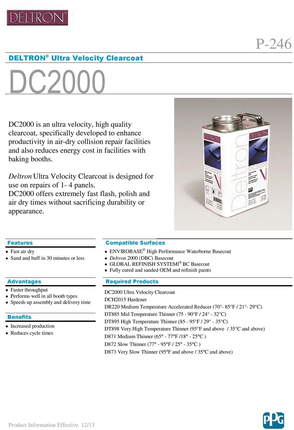 DC2000 offers extremely fast flash, polish and air dry times without sacrificing durability or appearance.