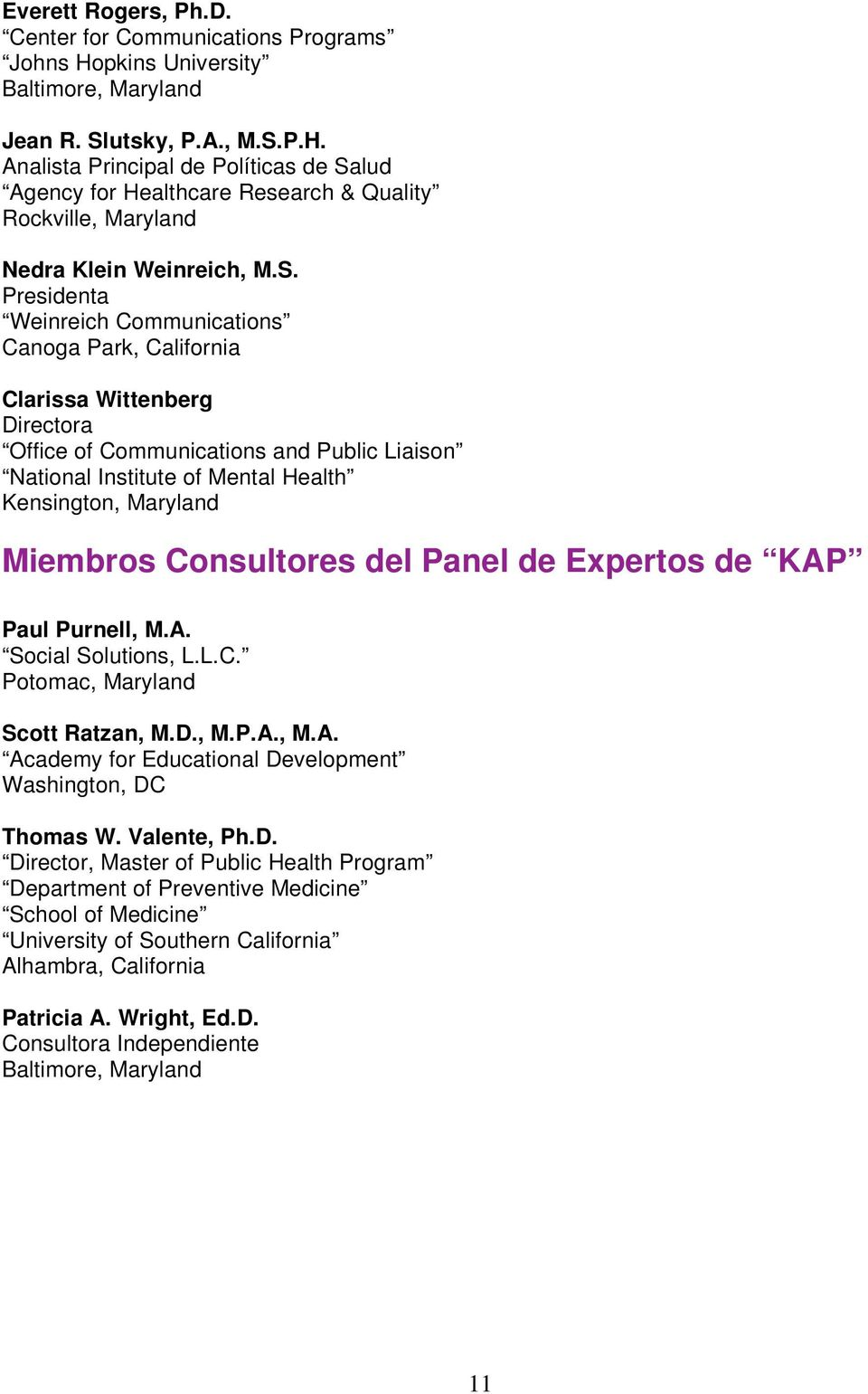 Miembros Consultores del Panel de Expertos de KAP Paul Purnell, M.A. Social Solutions, L.L.C. Potomac, Maryland Scott Ratzan, M.D., M.P.A., M.A. Academy for Educational Development Washington, DC Thomas W.