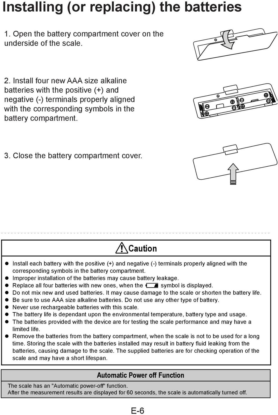 Close the battery compartment cover. Caution Install each battery with the positive (+) and negative (-) terminals properly aligned with the corresponding symbols in the battery compartment.